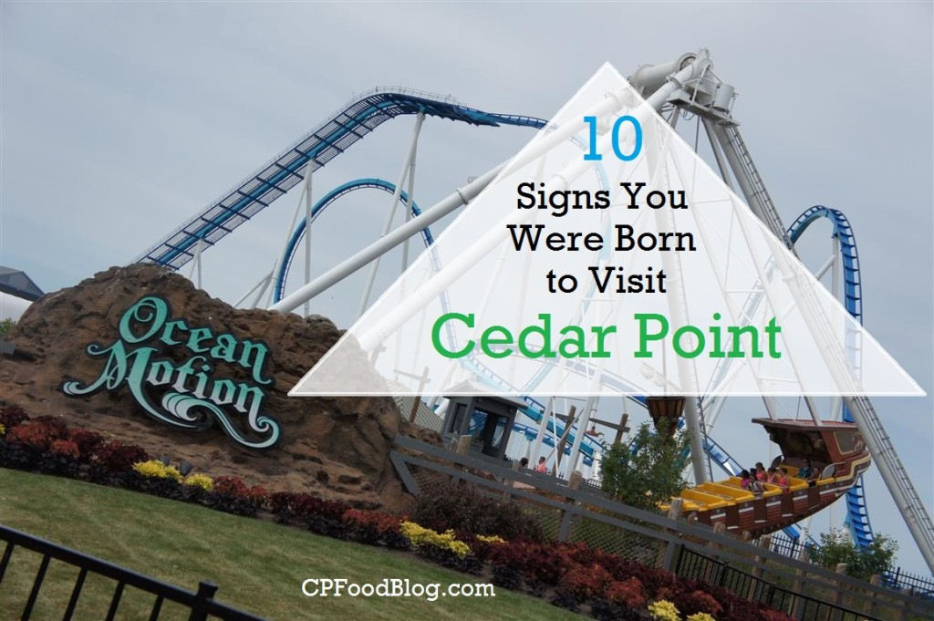 10 Signs You Were Born to Visit Cedar Point