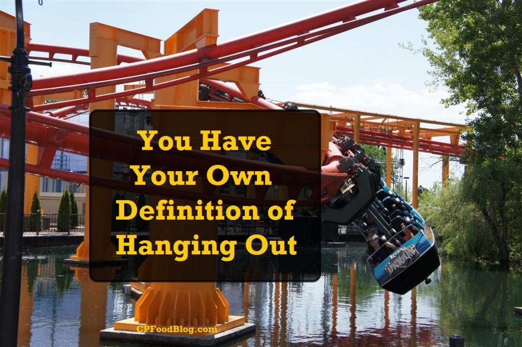 You Have Your Own Definition of Hanging Out
