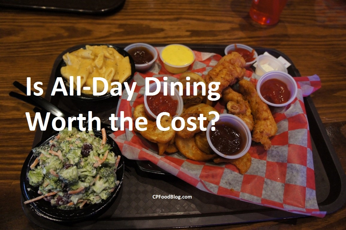 Is All Day Dining Worth The Cost Cp Food Blog